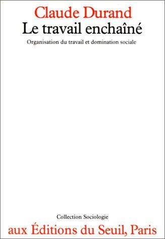 9782020047265: Le travail enchaîné: Organisation du travail et domination sociale (Collection Sociologie) (French Edition)