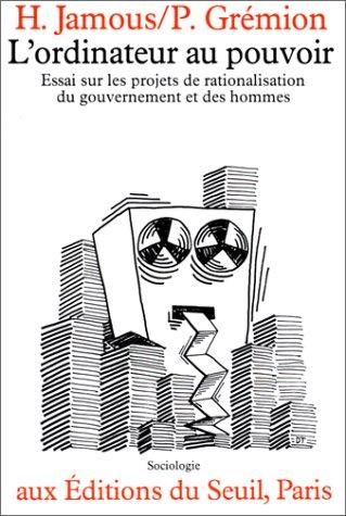 9782020047913: L'ordinateur au pouvoir: Essai sur les projets de rationalisation du gouvernement des hommes (Sociologie) (French Edition)