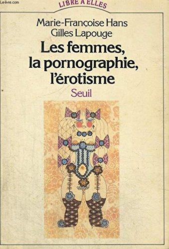 Les femmes, la pornographie, l'erotisme (Libre a: Hans, Marie Francoise