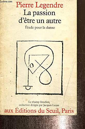 La passion d'être un autre: Étude pour la danse (Le Champ freudien) (French Edition) (9782020048972) by Pierre Legendre