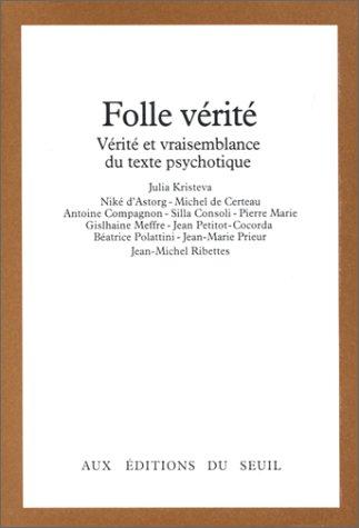 Folle verite: Verite et vraisemblance du texte psychotique : seminaire (Tel quel) (French Edition) (2020051346) by Kristeva, Julia et al