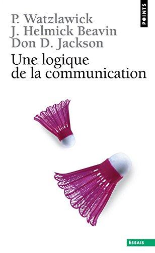 Une logique de la communication: Watzlawick, Paul, Beavin,