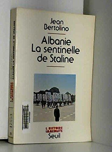 Albanie, la sentinelle de Staline (L'Histoire immediate): Bertolino, Jean