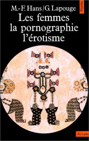 Les Femmes, la pornographie, l'?rotisme: Hans, Marie-Fran?oise, Lapouge,