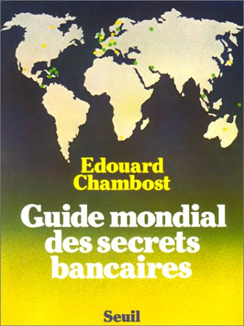 Guide mondial des secrets bancaires (French Edition): Chambost, Edouard
