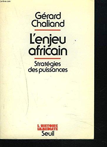 L'enjeu africain: Geostrategies des puissances (L'Histoire immediate): Chaliand, Gerard
