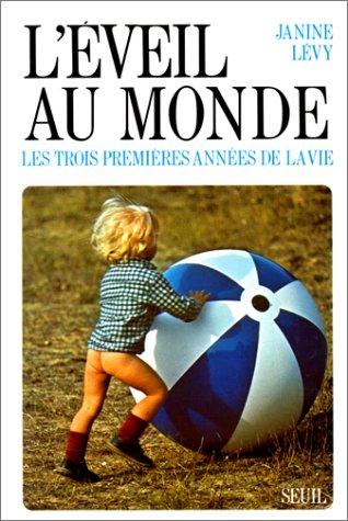 L'eveil au monde: Les trois premieres annees de la vie (French Edition) (2020056348) by Levy, Janine