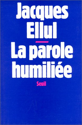 La parole humiliée (French Edition) (9782020057349) by Ellul, Jacques