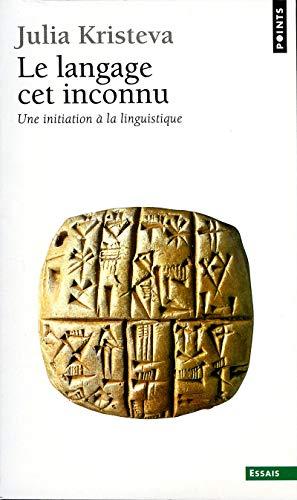 Le Langage, cet inconnu (Points essais) (French Edition) (9782020057745) by Kristeva, Julia