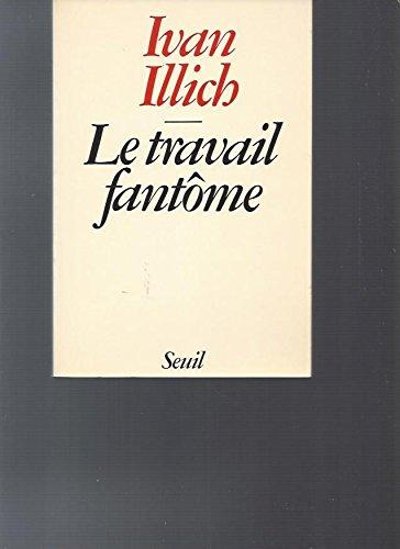 Le Travail Fantôme (9782020058032) by Ivan Illich