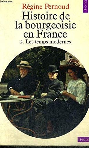 Histoire de la bourgeoisie en France, 2: Les Temps modernes: Pernoud, Regine