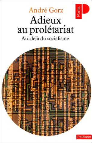 Adieux au Proletariat: Gorz, Andre