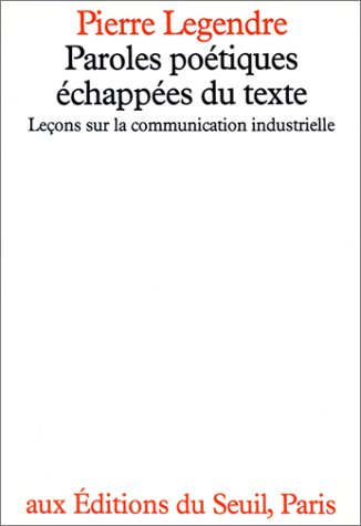 Paroles poetiques echappees du texte: Lecons sur la communication industrielle (French Edition) (2020060833) by Legendre, Pierre