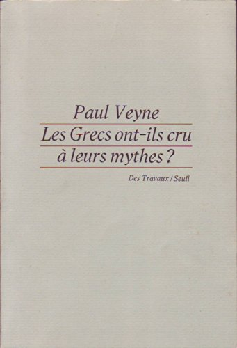 Les Grecs ont-ils cru à leurs mythes : Essai sur l'imagination constituante [Feb 01, ...