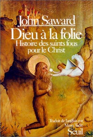 Dieu à la folie: Histoire des Saints fous pour le Christ (9782020064521) by Saward, John
