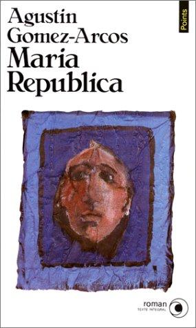 Maria Republica [Mass Market Paperback] [Sep 01,: Agustin Gomez-Arcos