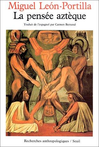 La pensée aztèque: Léon-Portilla, Miguel