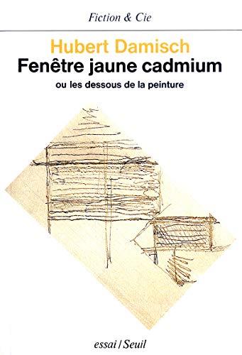 9782020069625: Fenêtre jaune cadmium, ou, Les dessous de la peinture: Essai (Fiction et Cie)