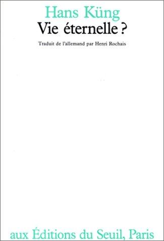 Vie éternelle ? (9782020086042) by Hans Küng; Henri Rochais