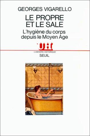 Le Propre et le Sale : L'hygiène: Vigarello, Georges