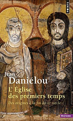 9782020087469: LÉglise des premiers temps: Des origines à la fin du IIIe siècle (Points histoire)