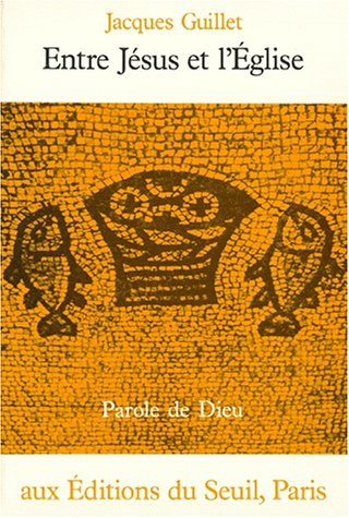 Entre Jesus et l'Eglise (Parole de Dieu) (French Edition): Guillet, Jacques