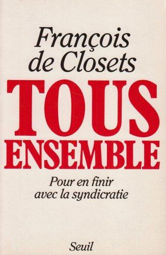 TOUS ENSEMBLE. : Pour en finir avec la syndicratie (H.C. Essais) - de Closets, François