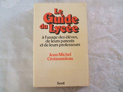 Le guide du lycee: A l'usage des eleves, de leurs parents et de leurs professeurs (French ...
