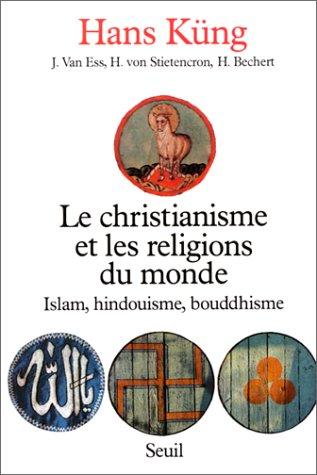 Le Christianisme et les Religions du monde : Islam, Hindouisme, Bouddhisme: Küng, Hans; Feisthauer,...