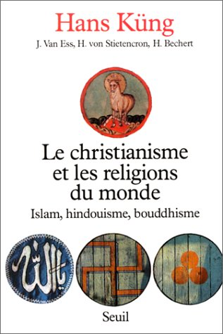 Le Christianisme et les Religions du monde: Islam, Hindouisme, Bouddhisme (2020092700) by Küng, Hans; Feisthauer, Hans