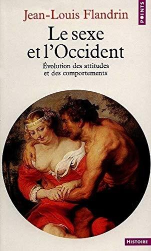 Sexe Et L'Occident. Evolution Des Attitudes Et: Flandrin, Jean-Louis