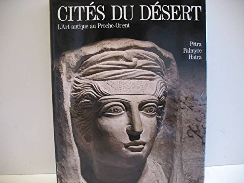 9782020096966: Cités du désert: Pétra, Palmyre, Hatra (L'Art antique au Proche-Orient) (French Edition)