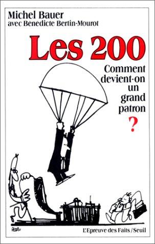 Les 200: Comment devient-on un grand patron? (L'Epreuve des faits) (French Edition): Bauer, ...