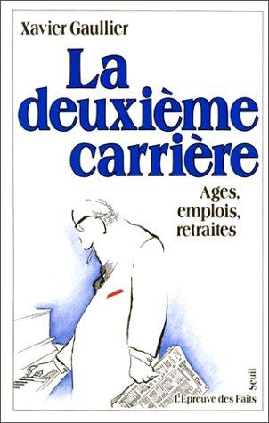 9782020099974: LA DEUXIEME CARRIERE. Ages, emplois, retraites