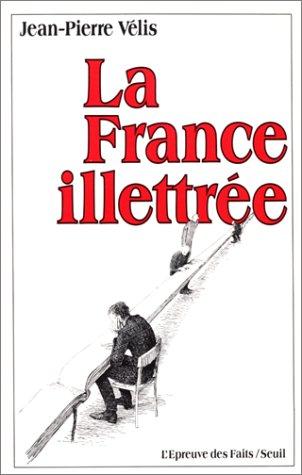 La France illettree (L'Epreuve des faits) (French Edition): Velis, Jean-Pierre