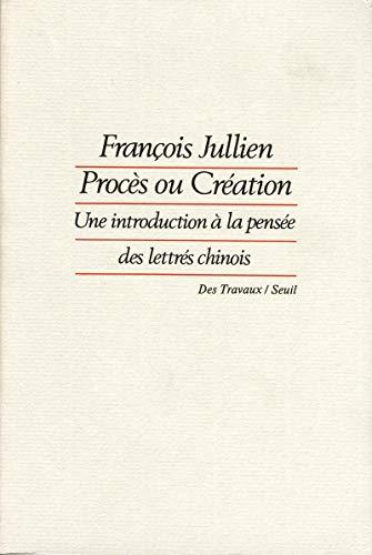 9782020102537: Procès ou création: Une introduction à la pensée des lettrés chinois : essai de problématique interculturelle (Des Travaux) (French Edition)