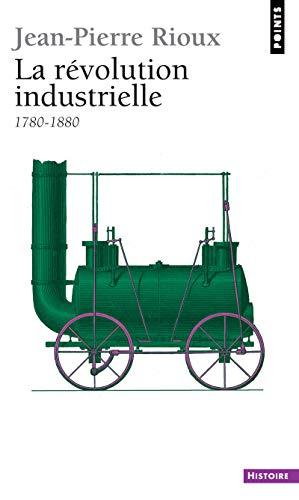 La Révolution industrielle, 1780-1880: Jean-Pierre Rioux