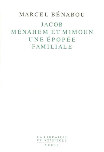 Jacob, Menahem et Mimoun, une epope familiale (La librairie du XXe siecle) (French Edition) (2020111772) by Benabou, Marcel