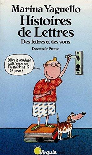 Histoire De Lettres. Des Lettres Et Des: Yaguello