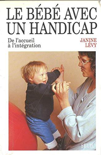 Le Bébé avec un handicap. De l'accueil Ã: l'intégration (H.C. essais) (French Edition) (9782020115834) by Levy, Janine
