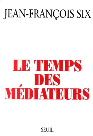 Le temps des médiateurs (French Edition) (2020120755) by Jean François Six