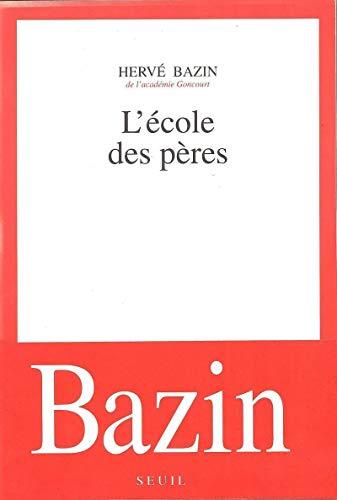 L'e?cole des pe?res: Roman (French Edition): Herve? Bazin