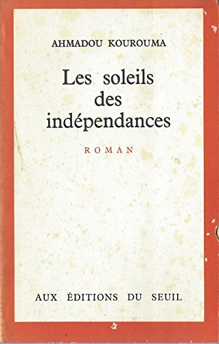 Les Soleils Des Independances (French Edition) (9782020125987) by Ahmadou Kourouma
