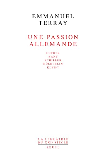 9782020126458: Une passion allemande: Luther, Kant, Schiller, Hölderlin, Kleist (La Librairie du XXe siècle) (French Edition)