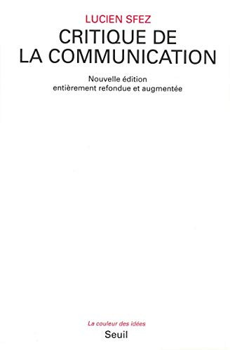 Critique de la communication (La Couleur des idees) (French Edition): Sfez, Lucien