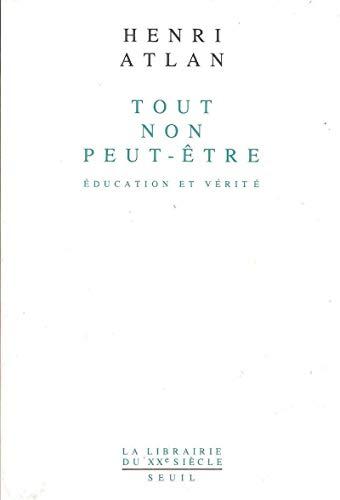 Tout non peut-être. Education et vérité.: Atlan,Henri.