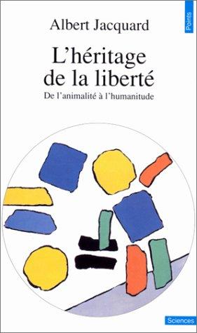 9782020128742: L'HERITAGE DE LA LIBERTE. De l'animalité à l'humanitude