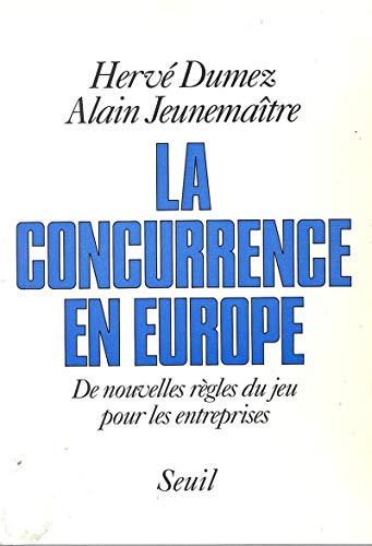 La concurrence en Europe: De nouvelles regles du jeu pour les entreprises (French Edition): Dumez, ...