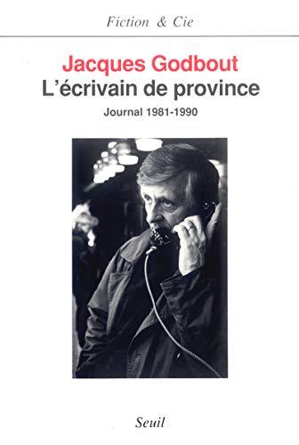 L'Ecrivain de province. Journal (1981-1990) [Paperback] [Mar: Jacques Godbout