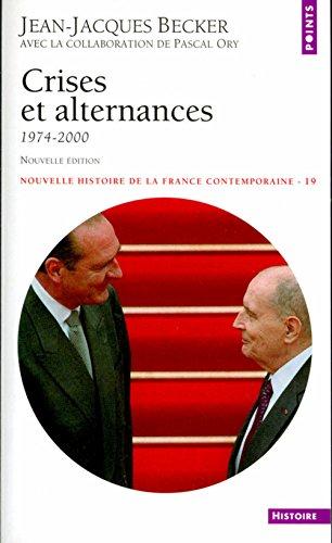 Nouvelle Histoire de la France contemporaine, tome 19 : crises et alternances, 1974-1995: Becker, ...